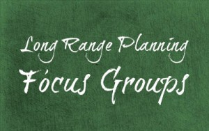 Long Range Planning Focus Groups
